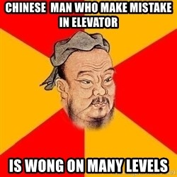 Wise Confucius - chinese  man who make mistake in elevator is wong on many levels