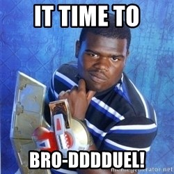 yugioh - It time to Bro-dddduel!