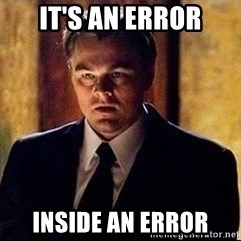 inception - It's an error Inside an error