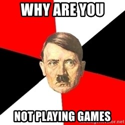 Advice Hitler - why are you  not playing games