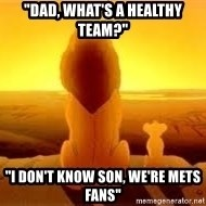 """The Lion King - """"Dad, what's a healthy team?"""" """"i don't know son, we're mets fans"""""""