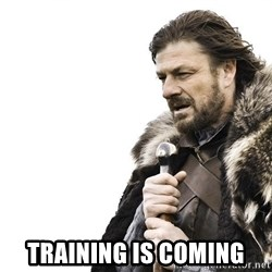 Winter is Coming -  Training is coming