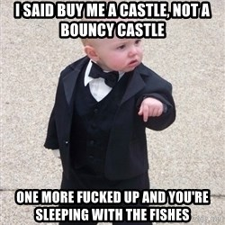 Godfather Baby - i said buy me a castle, not a bouncy castle one more fucked up and you're sleeping with the fishes