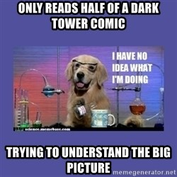 I don't know what i'm doing! dog - Only reads half of a Dark Tower comic Trying to understand the big picture