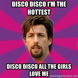 zohan - disco disco i'm the hottest disco disco all the girls love me