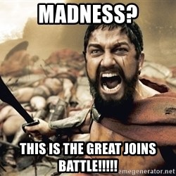 Spartan300 - Madness? This is the great joins battle!!!!!