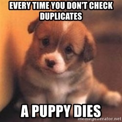 cute puppy - Every time you don't check duplicates a puppy dies