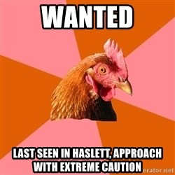 Anti Joke Chicken - Wanted last seen in haslett, approach with extreme caution