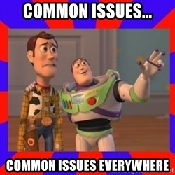 Everywhere - Common issues... common issues everywhere