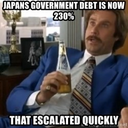 well that escalated quickly  - Japans government debt is now 230% that ESCALATED quickly