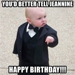 Mafia Baby - You'd better Tell Jeannine Happy Birthday!!!