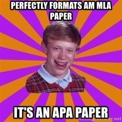 Unlucky Brian Strikes Again - Perfectly formats am mla paper it's an apa paper