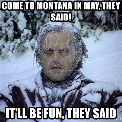 Frozen Jack - come to Montana in May, they said! It'll be fun, they said