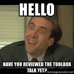 Nick Cage - hELLO hAVE YOU REVIEWED THE TOOLBOX TALK YET?