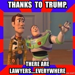 Everywhere - Thanks  to  Trump, There are  lawyers....everywhere