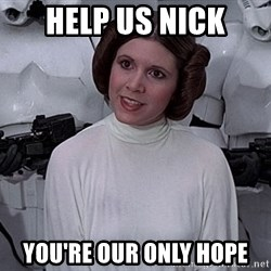 princess leia - Help us Nick You're our only hope