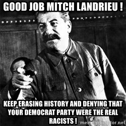 Joseph Stalin - Good Job Mitch Landrieu ! keep erasing history and denying that your democrat party were the real racists !