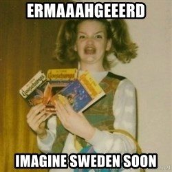 Goosebumps Girl Sings - ermaaahgeeerd Imagine sweden soon