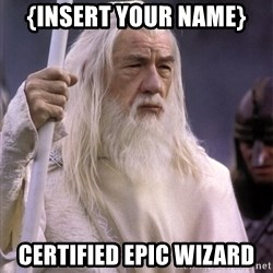 White Gandalf - {Insert Your Name} Certified Epic wizard