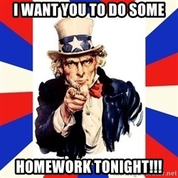 uncle sam i want you - I want you to do some homework tonight!!!
