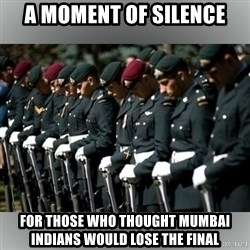 Moment Of Silence - a moment of silence for those who thought mumbai indians would lose the final