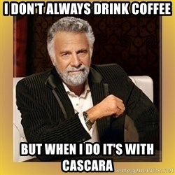 XX beer guy - I don't always dRink coffee But when i do it's WiTh cascara