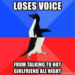 Socially Awkward to Awesome Penguin - Loses voice From talking to hot girlfriend all night