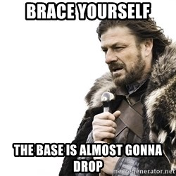Winter is Coming - brace yourself the base is almost gonna drop