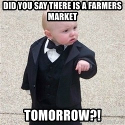 Mafia Baby - Did you say there is a farmers market  Tomorrow?!