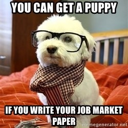 hipster dog - You Can get a puppy If you write your job market paper