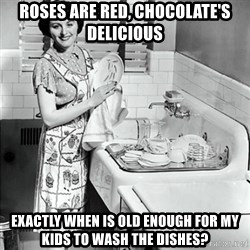 50s Housewife - Roses are red, chOcolate's delicious Exactly when is old enough for my kids to wash the Dishes?