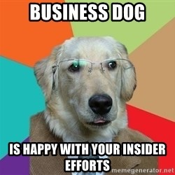 Business Dog - Business Dog Is Happy with your Insider Efforts