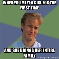 Sad Face Guy - when you meet a girl for the first time and she brings her entire family