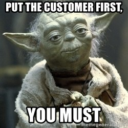 Yodanigger - Put the Customer First, You Must