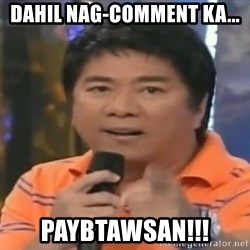 willie revillame you dont do that to me - Dahil nag-comment ka... PAYBTAWSAN!!!