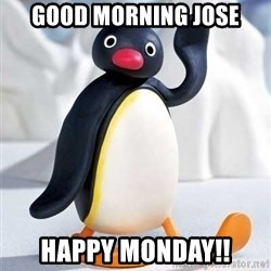 Hello, my name is pingu! - GOOD MOrNing jose happy Monday!!