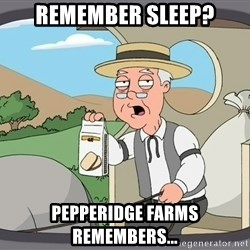 Family Guy Pepperidge Farm - Remember sleep? Pepperidge Farms remembers...