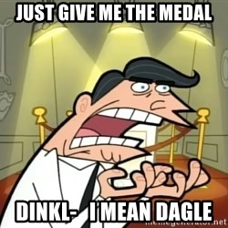 Timmy turner's dad IF I HAD ONE! - Just give me the medal Dinkl-   i mean dagle