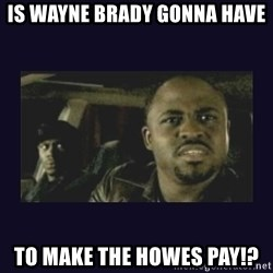Wayne Brady - Is Wayne Brady gonna have to make the howes pay!?