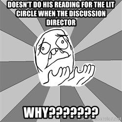 Whyyy??? - doesn't do his reading for the lit circle when the discussion director WHY???????