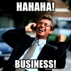 HaHa! Business! Guy! - Hahaha! Business!