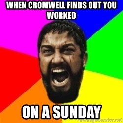 sparta - When cromwell finds out You woRked On a sundAy