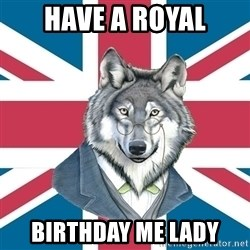 Sir Courage Wolf Esquire - Have a Royal Birthday me lady