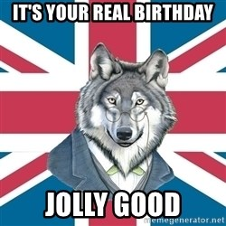 Sir Courage Wolf Esquire - It's your Real birthday jolly good