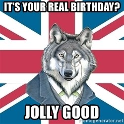 Sir Courage Wolf Esquire - It's your Real birthday? jolly good