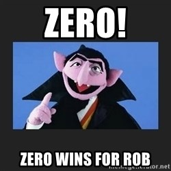 The Count from Sesame Street - Zero! Zero wins for rob
