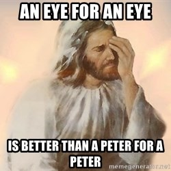 Facepalm Jesus - An Eye For An Eye Is better than a peter for a peter