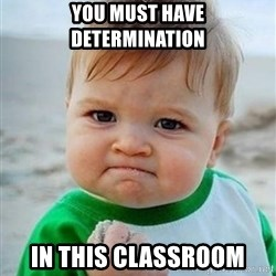 victory kid - you must have determination in this classroom