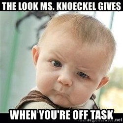 Skeptical Baby Whaa? - the look ms. knoeckel gives when you're off task
