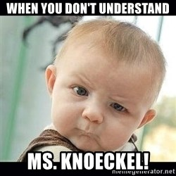 Skeptical Baby Whaa? - when you don't understand ms. knoeckel!